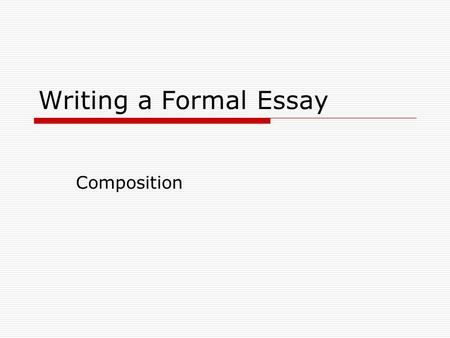 Writing a Formal Essay Composition Is About\u2026  Knowing how to
