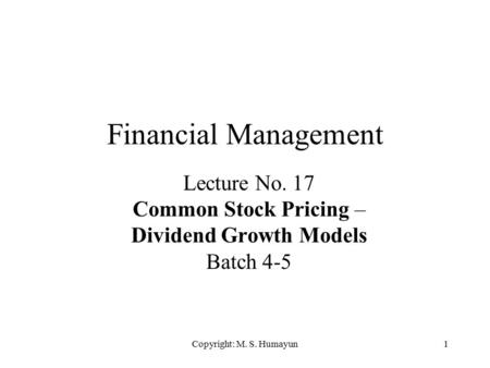 Copyright M S Humayun1 Financial Management Lecture No 18 Common