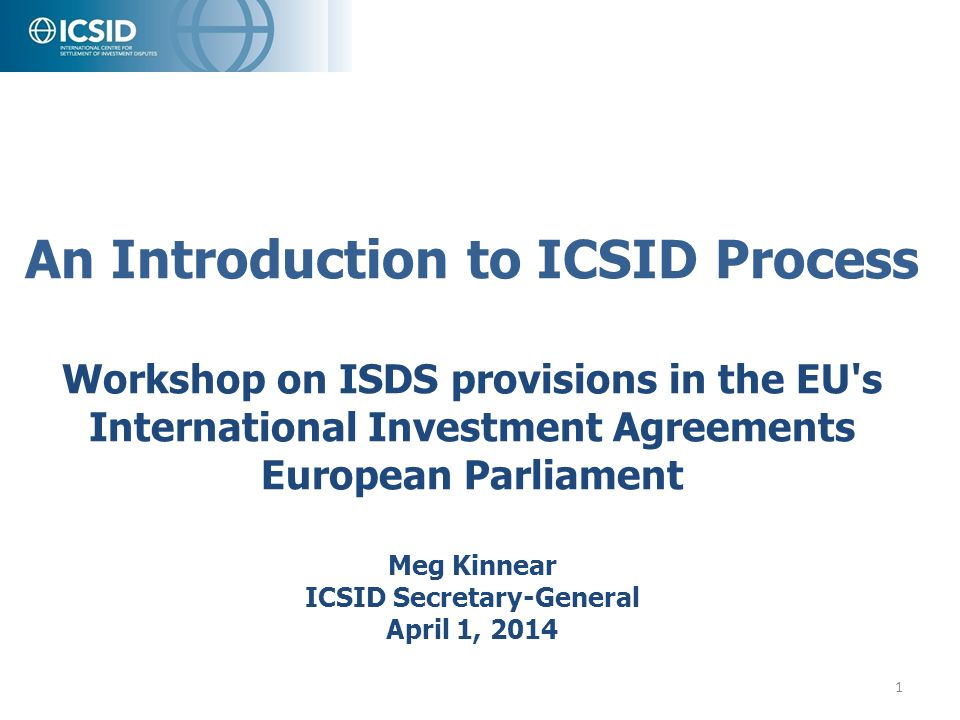 An Introduction to ICSID Process Workshop on ISDS provisions in the