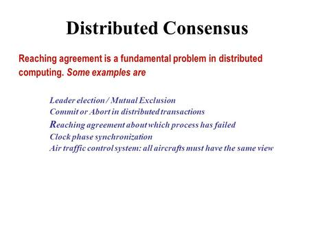 Distributed Consensus Reaching agreement is a fundamental problem in - mutual consensus
