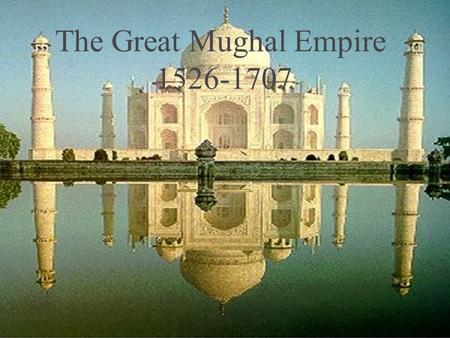 Mughal Empire in the Early Modern Period Devin,Dan,and Patrick - mughal empire