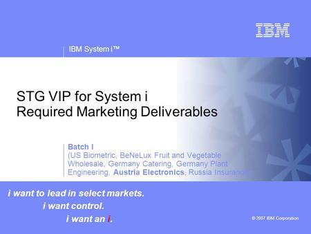 V v IBM System i © 2007 IBM Corporation STG VIP for System i