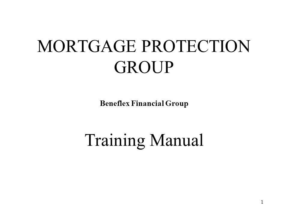 MORTGAGE PROTECTION GROUP Beneflex Financial Group Training Manual - training manual