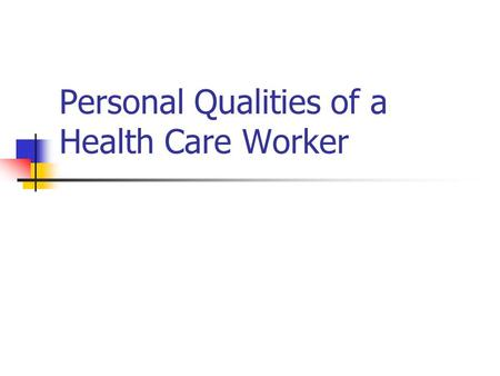 Qualities of a Healthcare Worker Principles of Health Science - ppt - good worker qualities