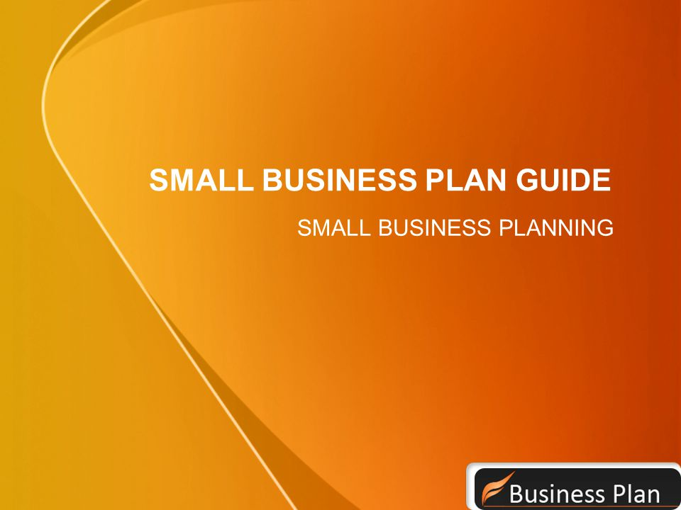 SMALL BUSINESS PLAN GUIDE - ppt video online download - small business plan