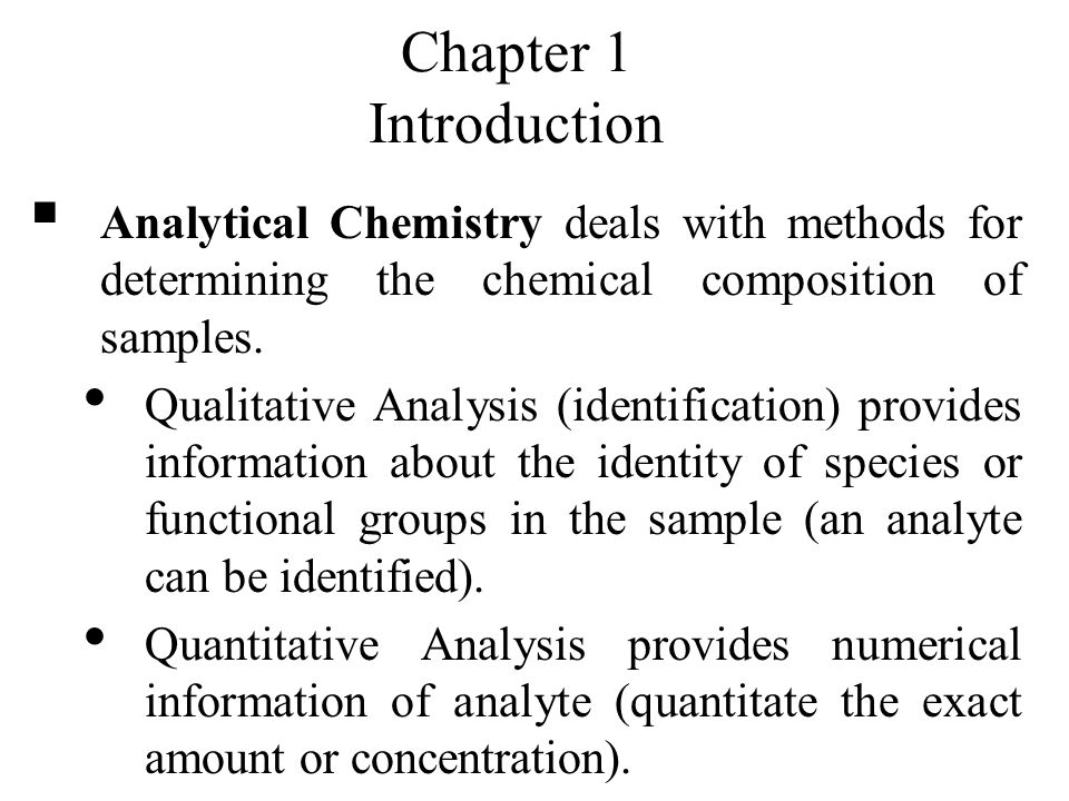 Chapter 1 Introduction Analytical Chemistry deals with methods for - sample analysis