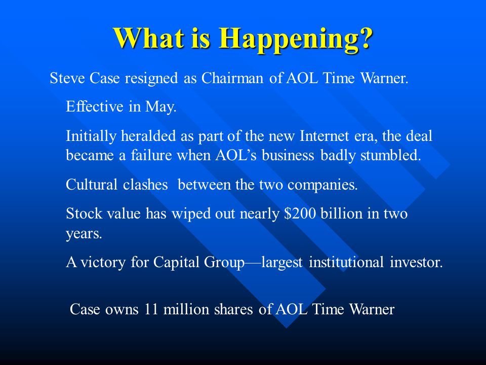 What is Happening? Steve Case resigned as Chairman of AOL Time