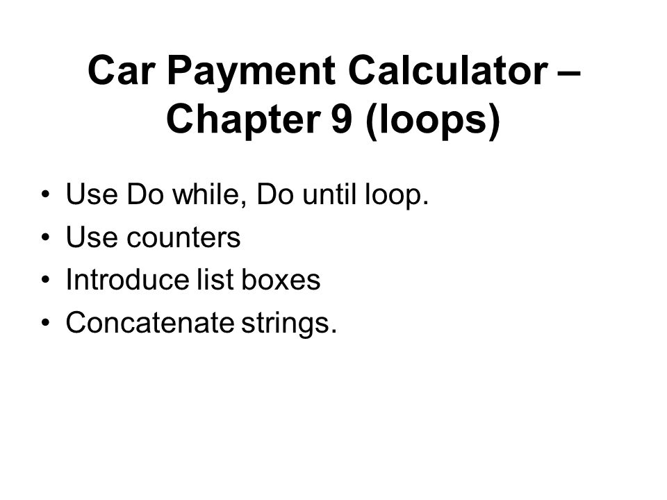 Car Payment Calculator u2013 Chapter 9 (loops) - ppt video online download - car loan calculator