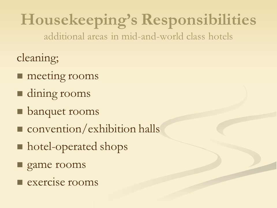 role of housekeeping in repeat business The roles of housekeeping can vary from hotel to hotel, but most have the same housekeeping duties in common  the housekeeping department handles laundry services.