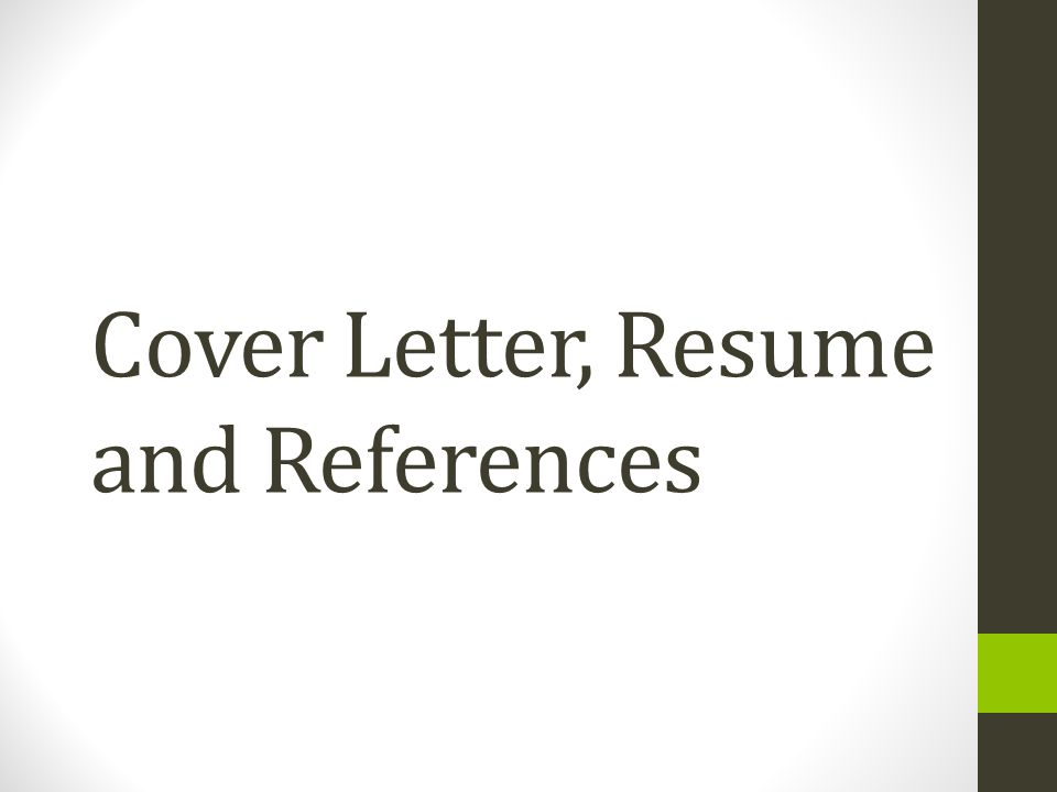 Cover Letter, Resume and References - ppt download - what should a cover letter for a resume look like