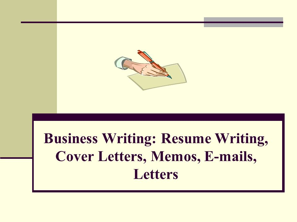 Business Writing Resume Writing, Cover Letters, Memos, s, Letters