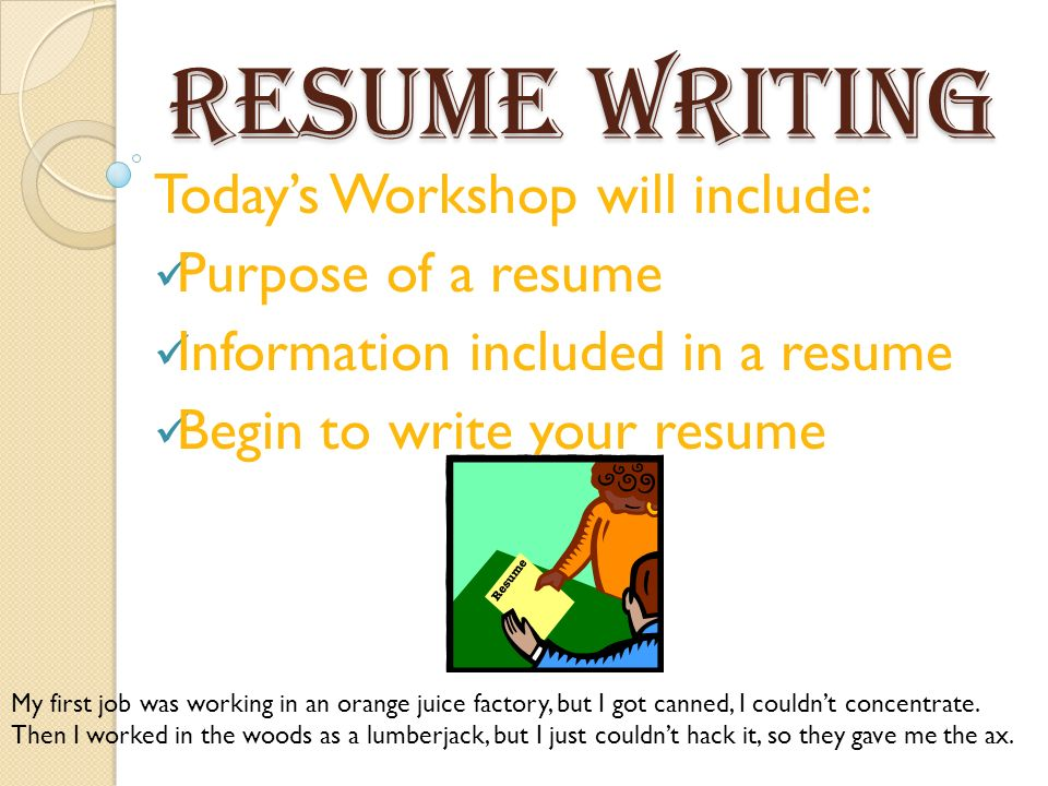 Resume Writing Todayu0027s Workshop Will Include Purpose Of A Resume Resume  Workshop. How To Write My First ...