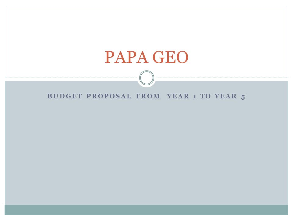 BUDGET PROPOSAL FROM YEAR 1 TO YEAR 5 - ppt video online download - budget proposal