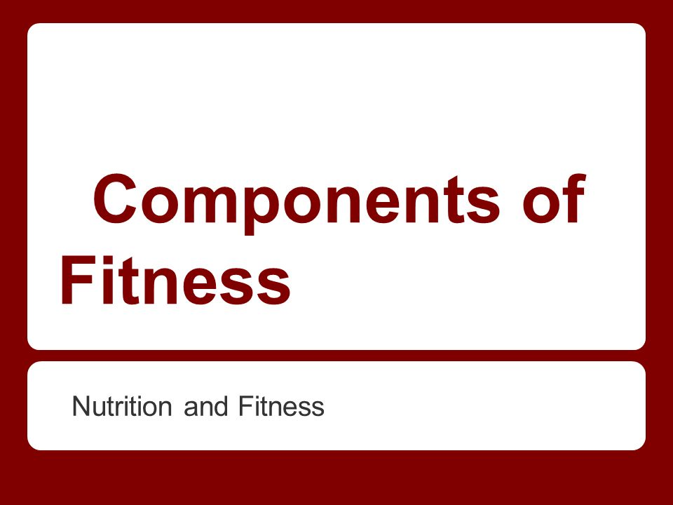 Components of Fitness Nutrition and Fitness - ppt download - components of fitness