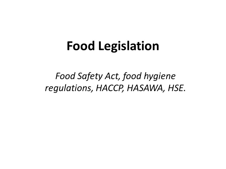 Food Safety Act, food hygiene regulations, HACCP, HASAWA, HSE - ppt