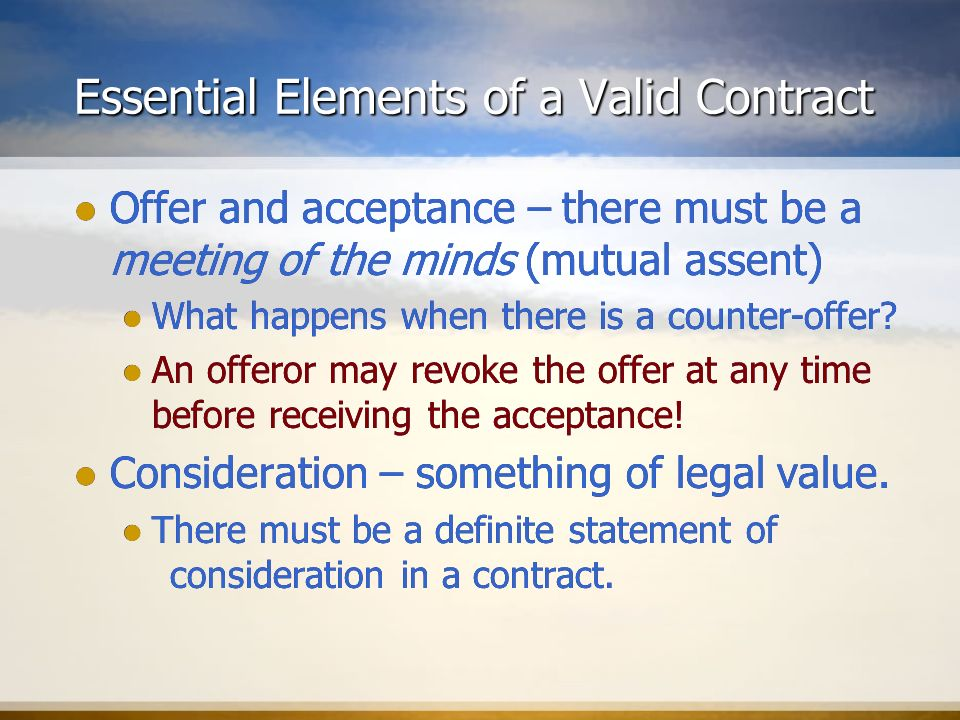 essential elements of a valid contract Contract law is one of the oldest and most established areas of jurisprudence, yet the elements for a contract are simple all that is required is an offer, acceptance of the offer and consideration within that simple framework, complicated issues can arise for example, a common question is.