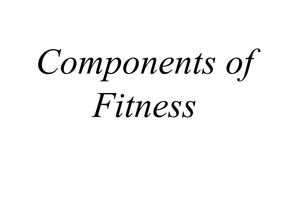 Components of Fitness - ppt download - components of fitness
