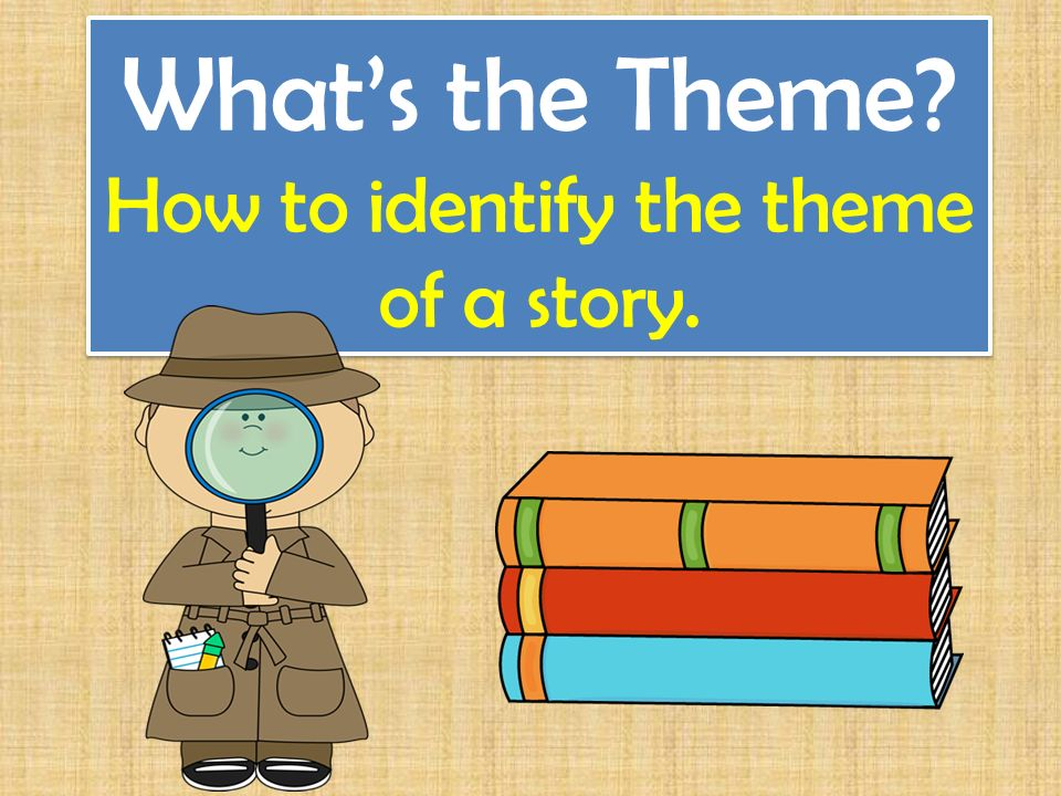 What\u0027s the Theme? How to identify the theme of a story - ppt video