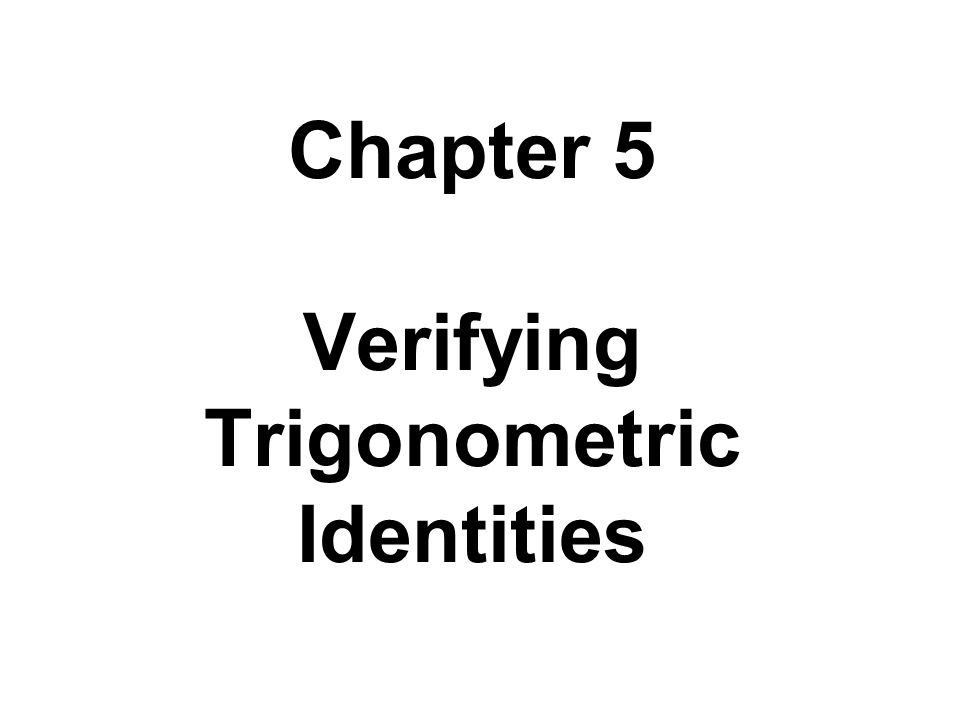 Chapter 5 Verifying Trigonometric Identities - ppt video online download
