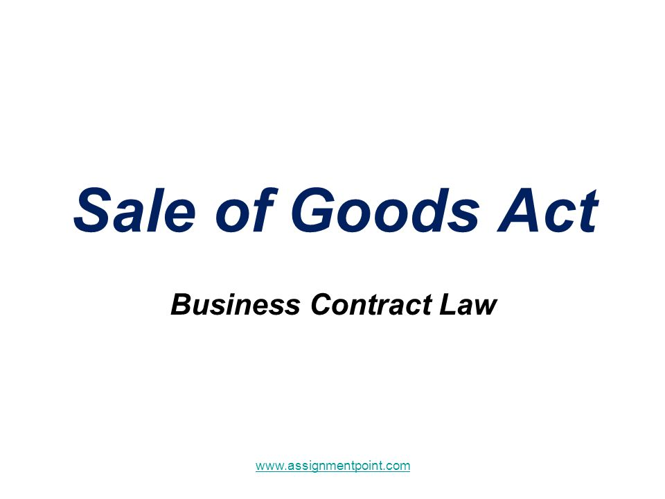 Sale of Goods Act Business Contract Law - ppt download - business sale contract