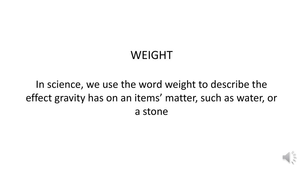 WEIGHT WEIGHT WEIGHT weight The word weight comes from an old