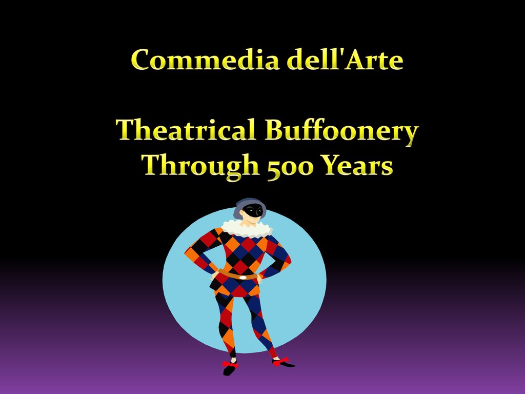Commedia Dell'arte Word Meaning Commedia Dell Arte Theatrical Buffoonery Through 500 Years I Ppt