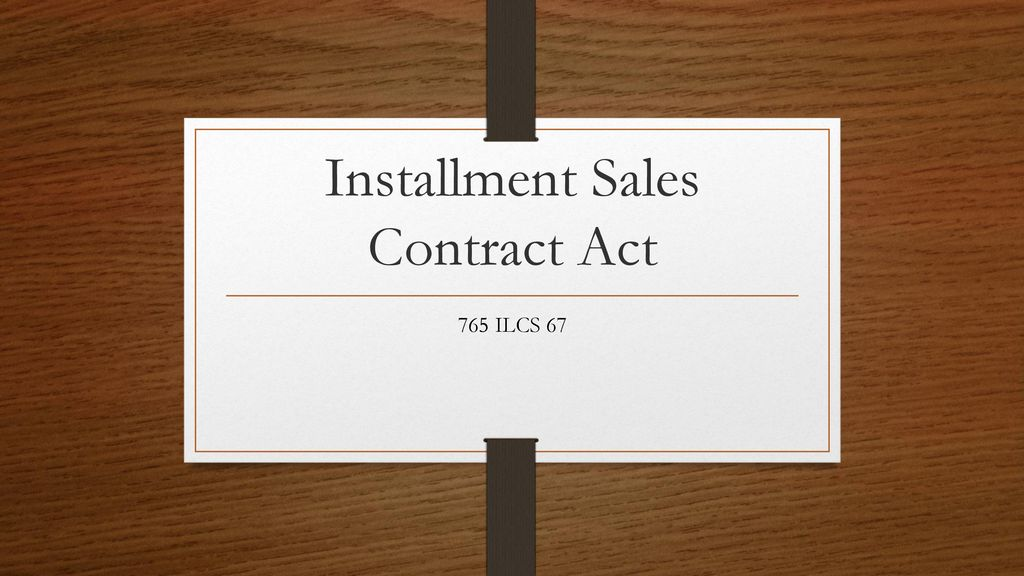 Installment Sales Contract Act - ppt download