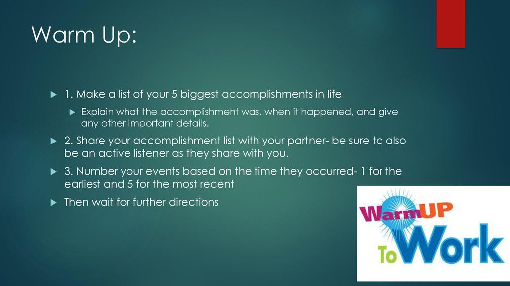 Warm Up 1 Make a list of your 5 biggest accomplishments in life
