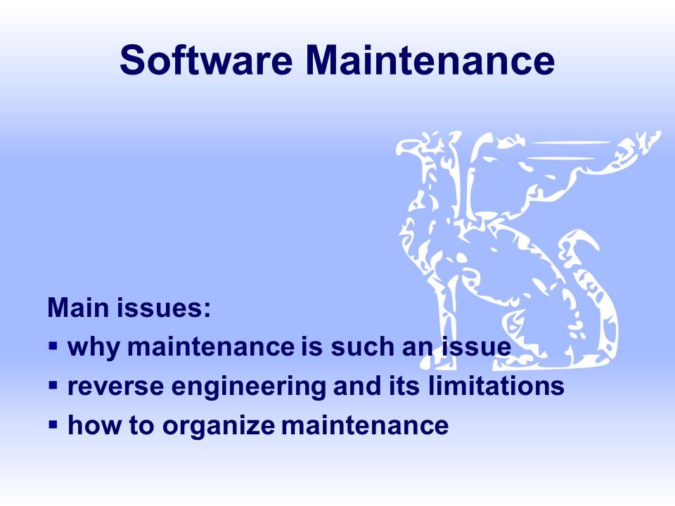 Software Maintenance Main issues why maintenance is such an issue
