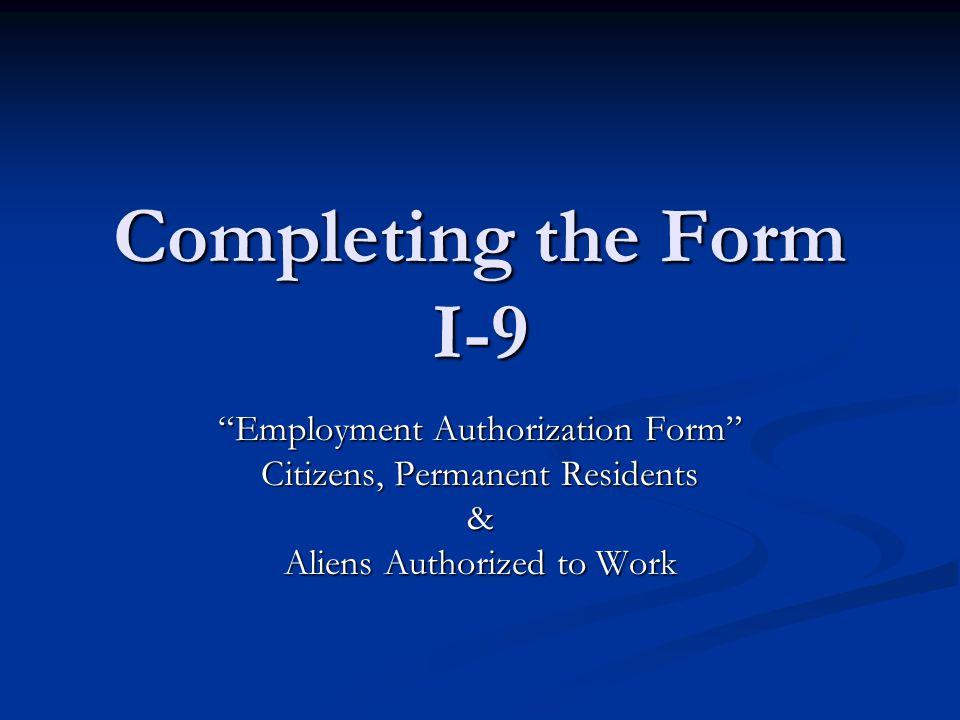 Completing the Form I-9 \u201cEmployment Authorization Form\u201d - ppt download