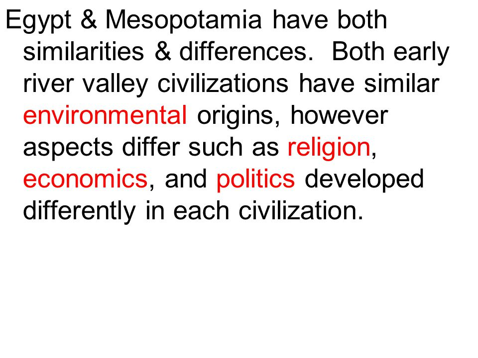 similarities and differences of mesopotamia and The similarities and differences in the religions of these two regions may be attributable to the relative geographical isolationism of the two areas, which allowed them to develop without the influence of outside cultures.