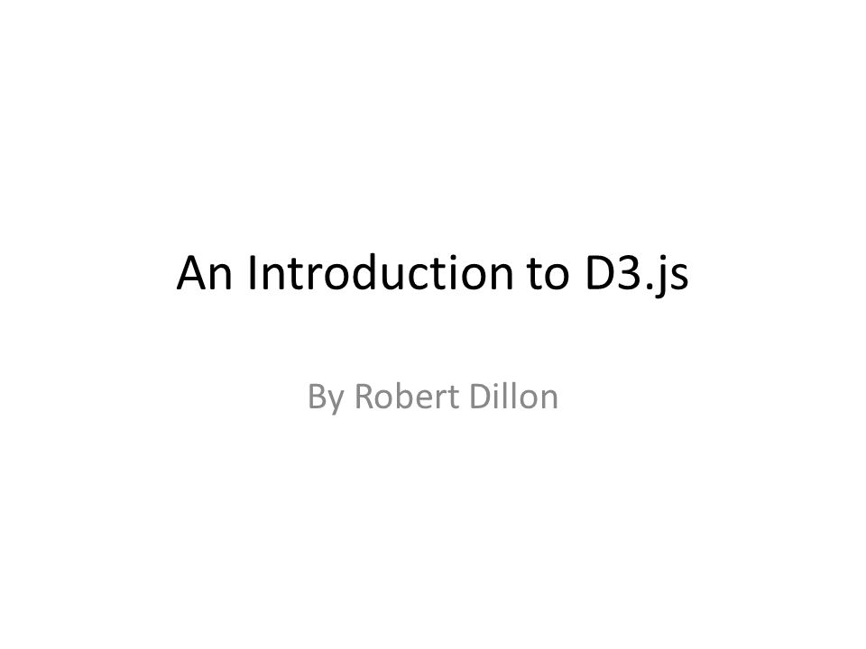 An Introduction to D3js By Robert Dillon - ppt video online download