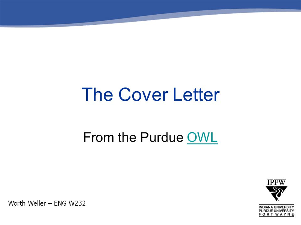 The Cover Letter From the Purdue OWL Worth Weller \u2013 ENG W ppt download