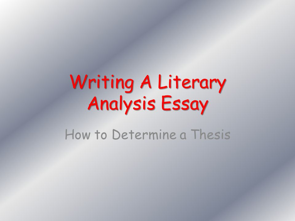 Writing A Literary Analysis Essay - ppt video online download