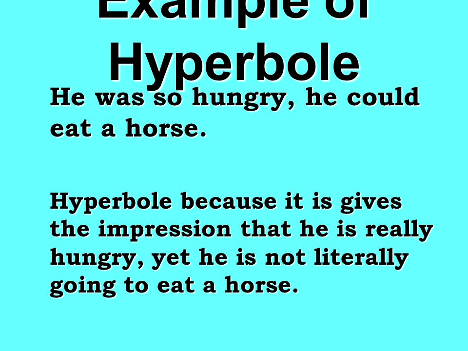 Hyperbole A figure of speech that uses exaggeration to express