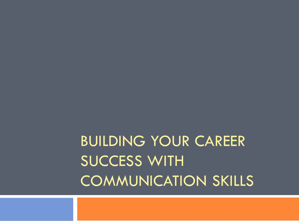 Building your career success with communication skills - ppt video - building your career