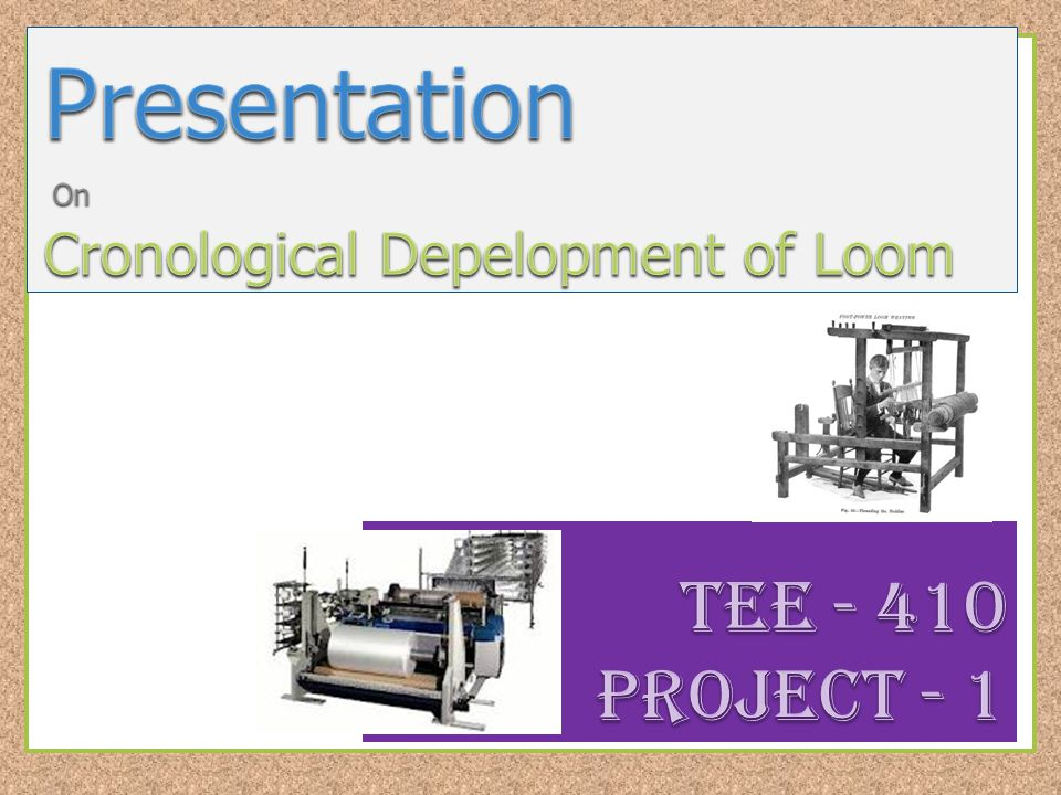 Presentation On Cronological Depelopment of Loom Tee Project ppt - Presentation Project