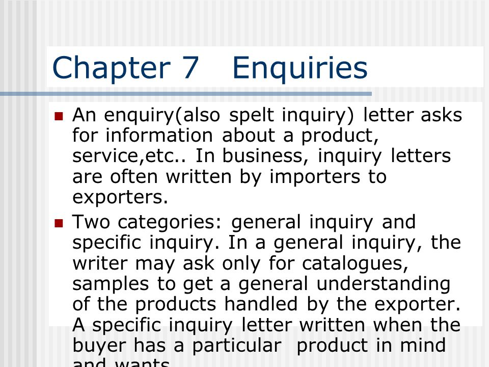 Chapter 7 Enquiries An enquiry(also spelt inquiry) letter asks for