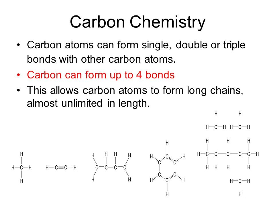 Carbon Chemistry Carbon atoms can form single, double or triple