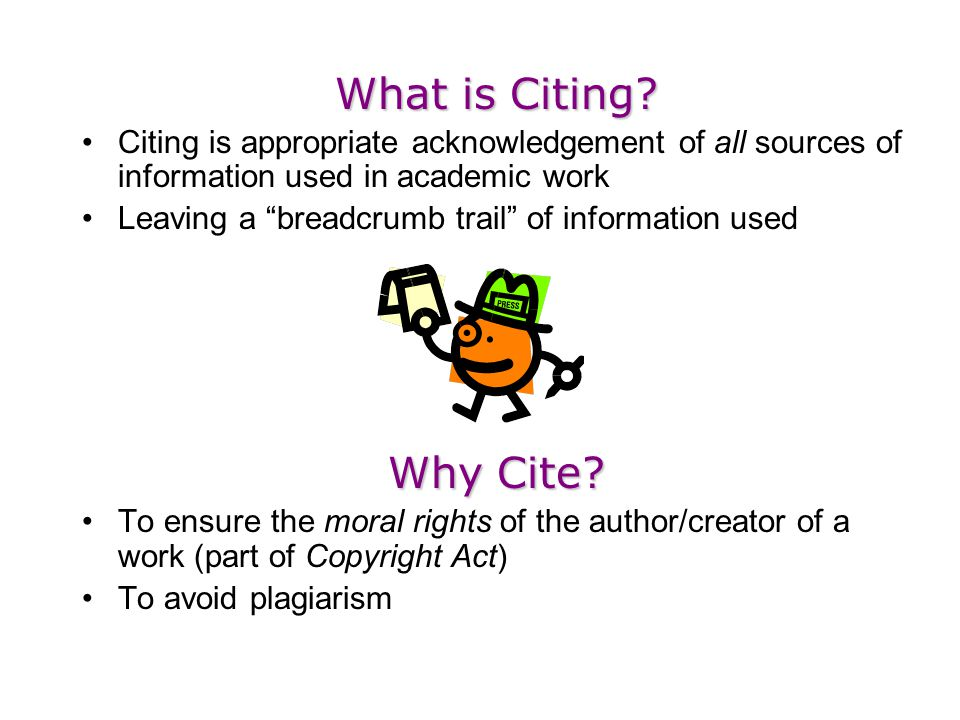 What is Citing? Citing is appropriate acknowledgement of all sources