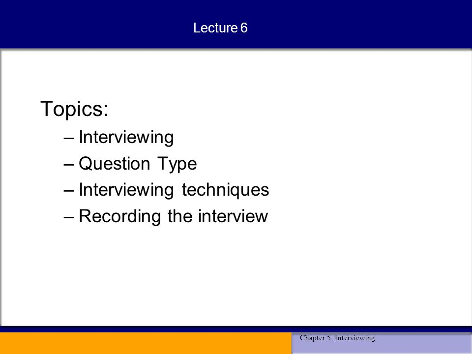 Topics Interviewing Question Type Interviewing techniques - ppt