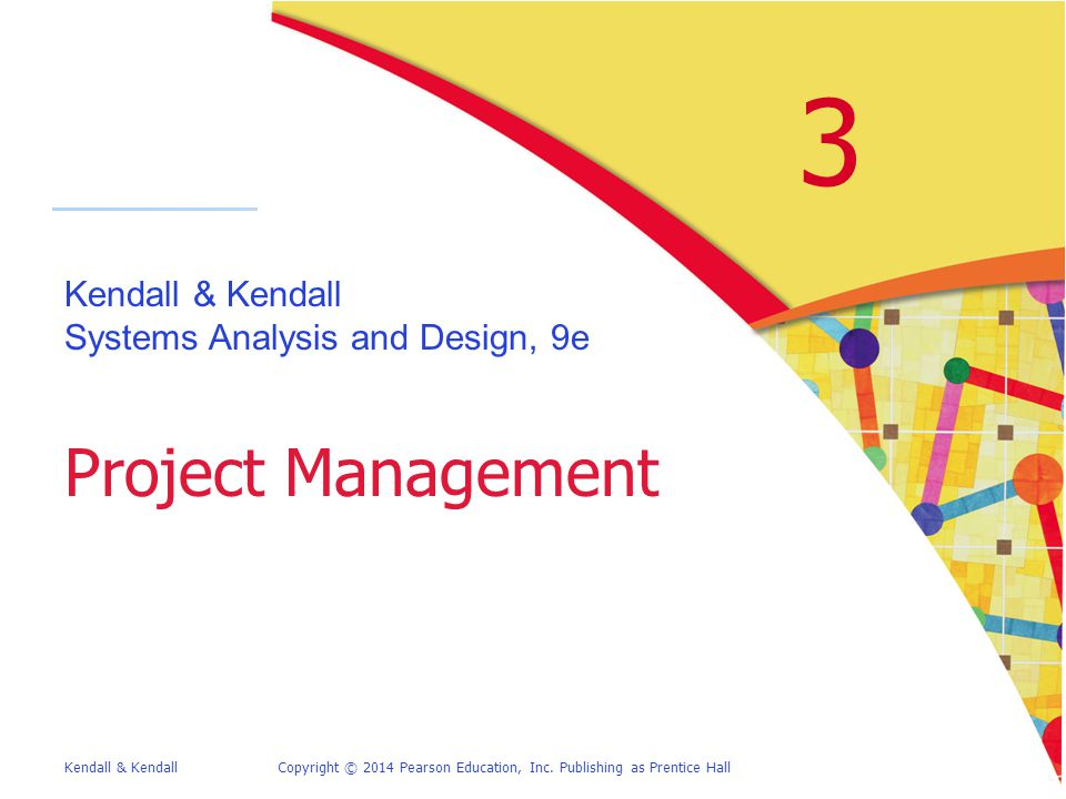 3 Project Management Kendall  Kendall Systems Analysis and Design - project analysis