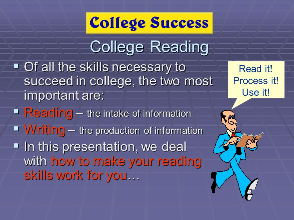College Reading Of all the skills necessary to succeed in college