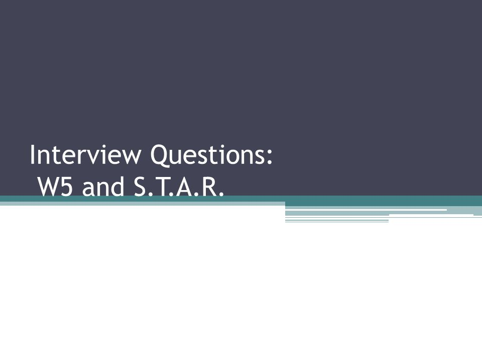 Interview Questions W5 and STAR - ppt download