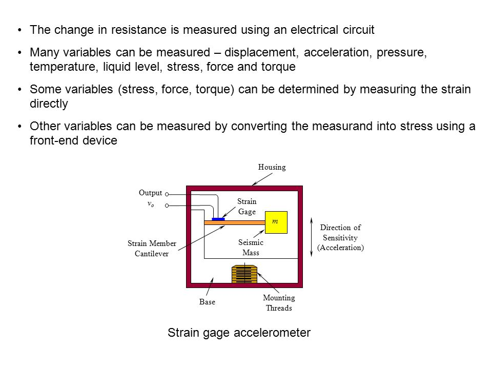 Strain Gages Electrical resistance in material changes when the