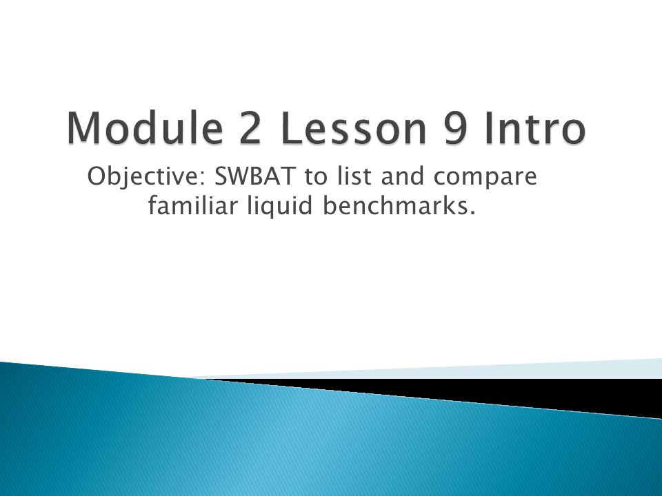 Objective SWBAT to list and compare familiar liquid benchmarks