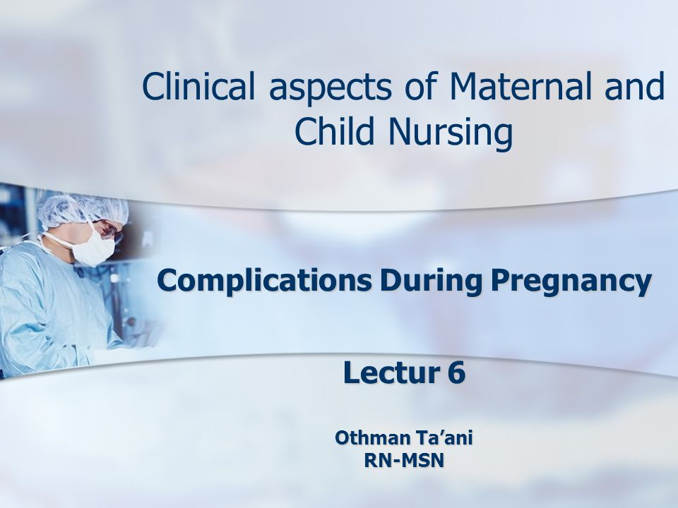 Clinical aspects of Maternal and Child Nursing Complications During