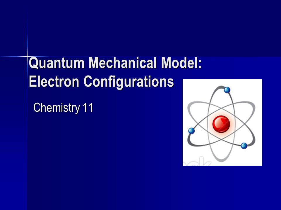 Quantum Mechanical Model Electron Configurations - ppt download