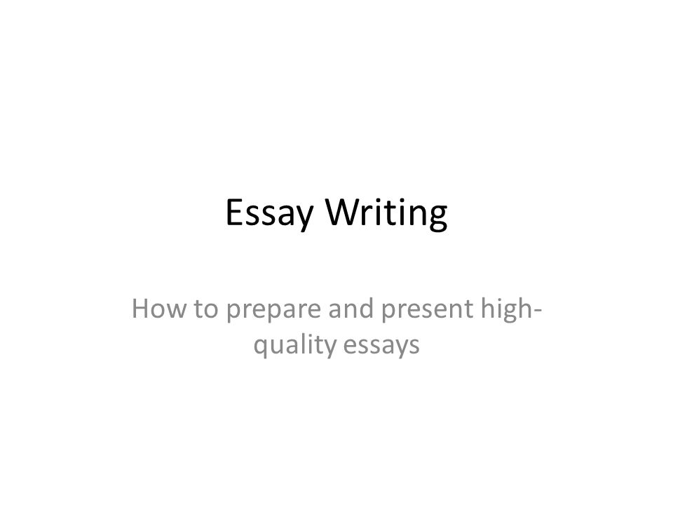 How to prepare and present high-quality essays - ppt video online