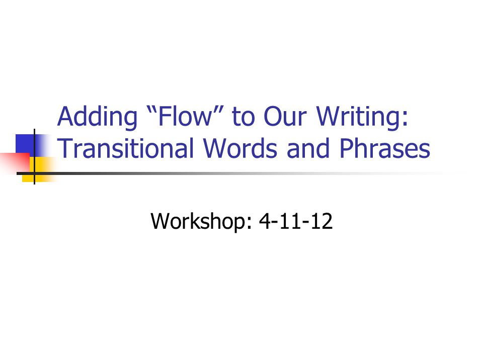 Adding \u201cFlow\u201d to Our Writing Transitional Words and Phrases - ppt